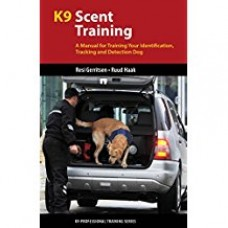 K9 Scent Training - A Manual for Training Your Identification, Tracking and Detection Dog